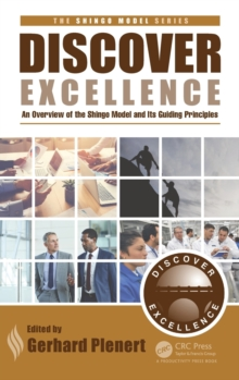 Discover Excellence : An Overview of the Shingo Model and Its Guiding Principles, Hardback Book