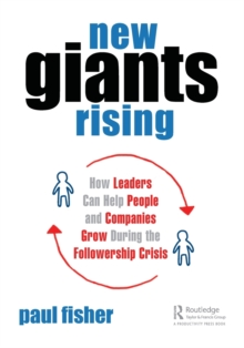 New Giants Rising : How Leaders Can Help People and Companies Grow During the Followership Crisis, Paperback Book