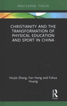 Christianity and the Transformation of Physical Education and Sport in China, Hardback Book