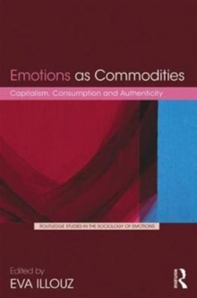Emotions as Commodities : Capitalism, Consumption and Authenticity, Hardback Book