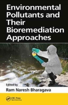 Environmental Pollutants and Their Bioremediation Approaches, Hardback Book