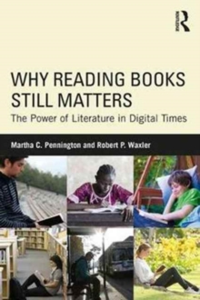 Why Reading Books Still Matters : The Power of Literature in Digital Times, Paperback Book