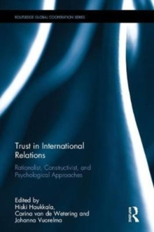 Trust in International Relations : Rationalist, Constructivist, and Psychological Approaches, Hardback Book