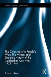 The Chronicle of a People's War: The Military and Strategic History of the Cambodian Civil War, 1979-1991, Hardback Book