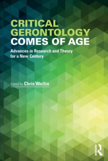 Critical Gerontology Comes of Age : Advances in Research and Theory for a New Century, Paperback Book