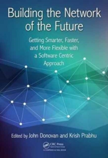 Building the Network of the Future : Getting Smarter, Faster, and More Flexible with a Software Centric Approach, Hardback Book