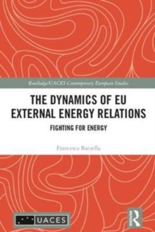 The Dynamics of EU External Energy Relations : Fighting for Energy, Hardback Book