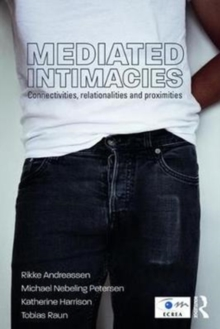 Mediated Intimacies : Connectivities, Relationalities and Proximities., Paperback Book