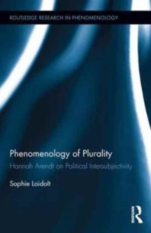 Phenomenology of Plurality : Hannah Arendt on Political Intersubjectivity, Hardback Book