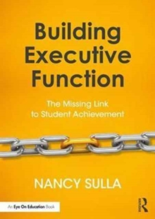 Building Executive Function : The Missing Link to Student Achievement, Paperback Book