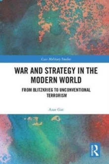 War and Strategy in the Modern World : From Blitzkrieg to Unconventional Terror, Hardback Book