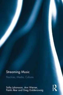 Streaming Music : Practices, Media, Cultures, Hardback Book