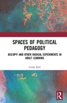 Spaces of Political Pedagogy : Occupy! and other radical experiments in adult learning, Hardback Book
