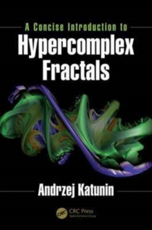 A Concise Introduction to Hypercomplex Fractals, Hardback Book