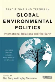 Traditions and Trends in Global Environmental Politics : International Relations and the Earth, Paperback Book