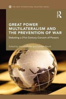 Great Power Multilateralism and the Prevention of War : Debating a 21st Century Concert of Powers, Hardback Book