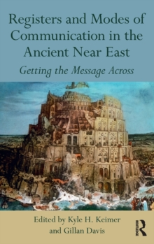 Registers and Modes of Communication in the Ancient Near East : Getting the Message Across, Hardback Book