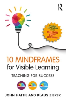10 Mindframes for Visible Learning : Teaching for Success, Paperback Book