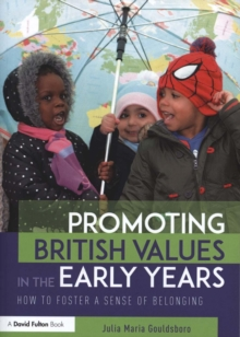 Promoting British Values in the Early Years : How to Foster a Sense of Belonging, Paperback Book