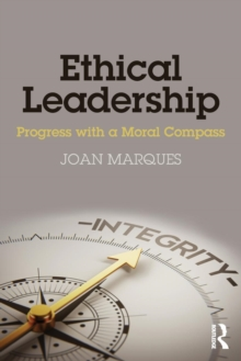 Ethical Leadership : Progress with a Moral Compass, Paperback Book