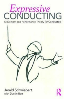 Expressive Conducting : Movement and Performance Theory for Conductors, Paperback Book