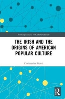 The Irish and the Origins of American Popular Culture, Hardback Book