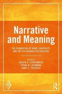 Narrative and Meaning : The Foundation of Mind, Creativity, and the Psychoanalytic Dialogue, Paperback Book