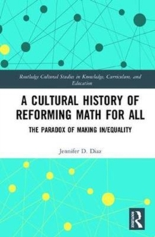 A Cultural History of Reforming Math for All : The Paradox of Making in/Equality, Hardback Book