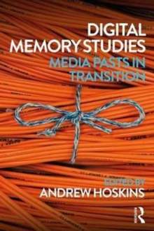 Digital Memory Studies : Media Pasts in Transition, Paperback Book
