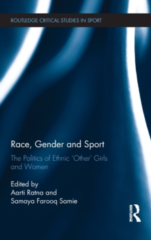 Race, Gender and Sport : The Politics of Ethnic 'Other' Girls and Women, Hardback Book