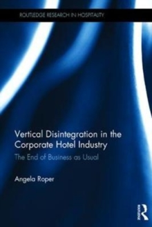 Vertical Disintegration in the Corporate Hotel Industry : The End of Business as Usual, Hardback Book