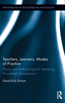 Teachers, Learners, Modes of Practice : Theory and Methodology for Identifying Knowledge Development, Hardback Book