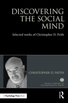 Discovering the Social Mind : Selected works of Christopher D. Frith, Hardback Book