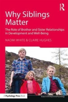 Why Siblings Matter : The Role of Brother and Sister Relationships in Development and Well-Being, Paperback Book