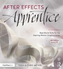 After Effects Apprentice : Real-World Skills for the Aspiring Motion Graphics Artist, Paperback / softback Book
