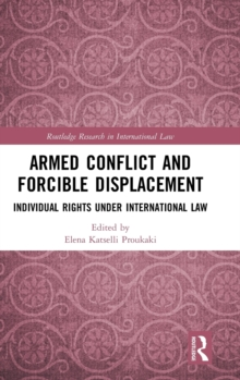 Armed Conflict and Forcible Displacement : Individual Rights under International Law, Hardback Book