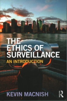 The Ethics of Surveillance : An Introduction, Paperback Book