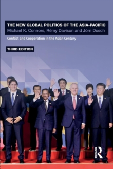 The New Global Politics of the Asia-Pacific : Conflict and Cooperation in the Asian Century, Paperback Book