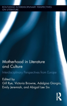 Motherhood in Literature and Culture : Interdisciplinary Perspectives from Europe, Hardback Book
