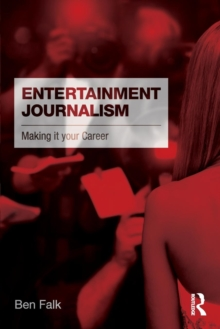 Entertainment Journalism : Making it your Career, Paperback / softback Book