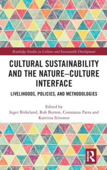 Cultural Sustainability and the Nature-Culture Interface : Livelihoods, Policies, and Methodologies, Hardback Book