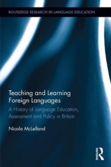 Teaching and Learning Foreign Languages : A History of Language Education, Assessment and Policy in Britain, Hardback Book