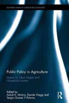Public Policy in Agriculture : Impact on Labor Supply and Household Income, Hardback Book