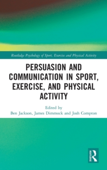 Persuasion and Communication in Sport, Exercise, and Physical Activity, Hardback Book