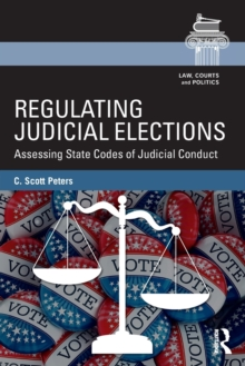 Regulating Judicial Elections : Assessing State Codes of Judicial Conduct, Paperback Book