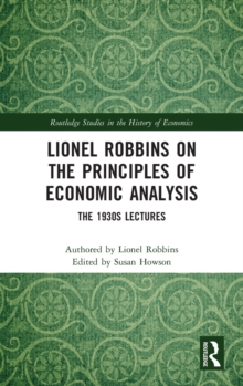 Lionel Robbins on the Principles of Economic Analysis : The 1930s Lectures, Hardback Book