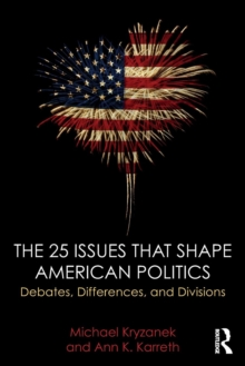 The 25 Issues That Shape American Politics : Debates, Differences, and Divisions, Paperback Book