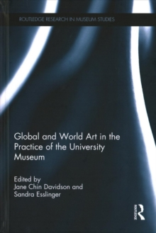Global and World Art in the Practice of the University Museum, Hardback Book