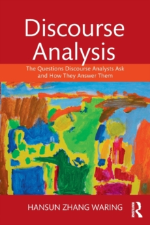 Discourse Analysis : The Questions Discourse Analysts Ask and How They Answer Them, Paperback Book