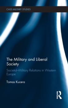 The Military and Liberal Society : Societal-Military Relations in Western Europe, Hardback Book